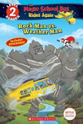 Rock Man vs. Weather Man (Scholastic Reader, Level 2: Magic School Bus Rides Again)