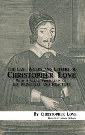 The Last Words and Letters of Christopher Love: With A Clear Vindication of His Principles and Practices