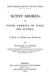 Sunny Shores: Or, Young America in Italy and Austria. A Story of Travel and Adventure