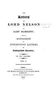 The Letters of Lord Nelson to Lady Hamilton: With a Supplement of Interesting Letters, Volume 1