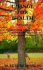 Change for Health: Volume II Making Positive Changes In Your Life and Health with Brief Inspirational Messages