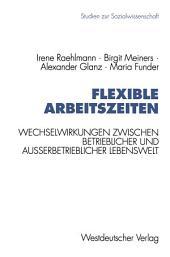 Flexible Arbeitszeiten: Wechselwirkungen zwischen betrieblicher und außerbetrieblicher Lebenswelt