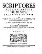 Scriptores ecclesiastici de musica, sacra potissimum: ex variis Italiae, Galliae [et] Germaniae codicibus manuscriptis collecti et nunc primum publica luce donati, Volume 2