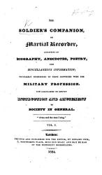 The Soldier S Companion Or Martial Recorder Consisting Of Biography Anecdotes Poetry And Miscellaneous Information Peculiarly Interesting To Those Connected With The Military Profession Etc Book PDF