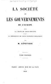 La société et les gouvernements de l'Europe depuis la chute de Louis-Phillippe jusqu'à la présidence de Louis-Napoléon Bonaparte: Volume1
