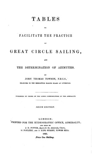Tables to Facilitate the Practice of Great Circle Sailing  and the Determination of Azimuths