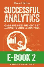 Successful Analytics ebook 2: Gain Business Insights By Managing Google Analytics