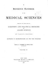 A Reference Handbook of the Medical Sciences: Embracing the Entire Range of Scientific and Practical Medicine and Allied Science, Volume 4