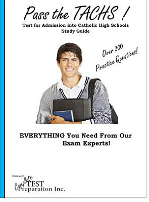 Pass the TACHS   Complete Test for Admission into Catholic High School Study Guide and Practice Test Questions