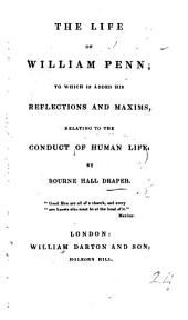 The Life of W. Penn; to which is Added His Reflections and Maxims Relating to the Conduct of Human Life