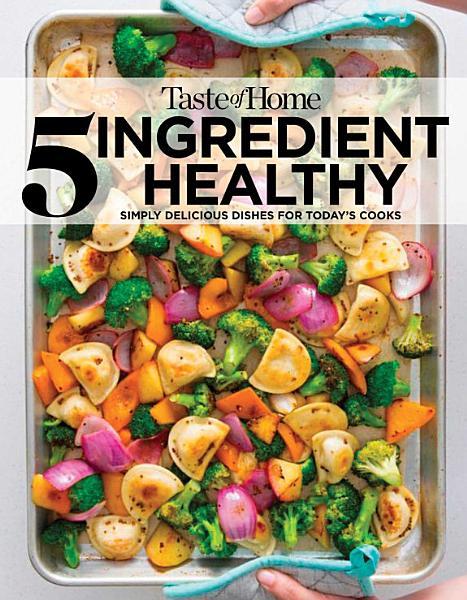 Download Taste of Home 5 Ingredient Healthy Cookbook Book