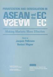 Privatization and Deregulation in ASEAN and the EC: Making Markets More Effective