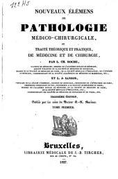 Nouveaux élémens de pathologie médico-chirurgicale, ou Traité théorique et pratique de médecine et de chirurgie: Volume1