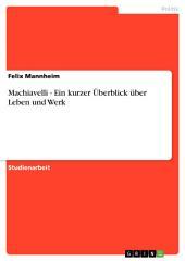 Machiavelli - Ein kurzer Überblick über Leben und Werk