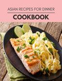 Asian Recipes For Dinner Cookbook