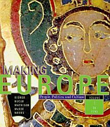 Making Europe People Politics And Culture Volume I To 1790 Book PDF