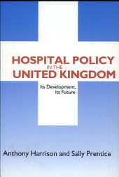 Hospital Policy in the United Kingdom: Its Development, Its Future
