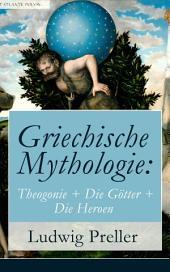 Griechische Mythologie: Theogonie + Die Götter + Die Heroen (Vollständige Ausgabe: Band 1&2): Heldensagen und Heldendichtungen (Herkules + Der Trojanische Krieg + Theseus + Die Argonauten)