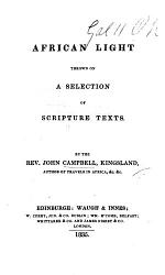 African Light thrown on a Selection of Scripture Texts. [Edited by William Innes.]