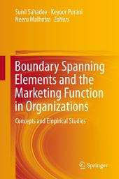 Boundary Spanning Elements and the Marketing Function in Organizations: Concepts and Empirical Studies