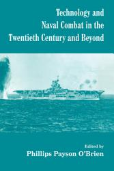 Technology And Naval Combat In The Twentieth Century And Beyond Book PDF
