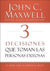 3 Decisiones que toman las personas exitosas, John C. Maxwell