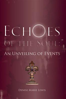 Echoes of the Soul  An Unveiling of Events PDF