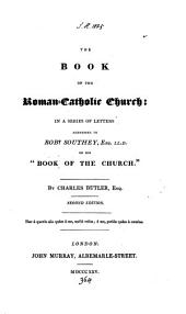 The book of the Roman-Catholic Church: in letters addressed to R. Southey on his 'Book of the Church'.