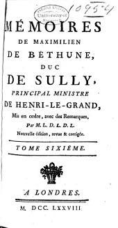 Mémoires de Maximilien de Béthune, duc de Sully, principal ministre de Henri-le-Grand: Volume6