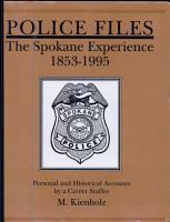 Police Files  The Spokane Experience 1853 1995 PDF