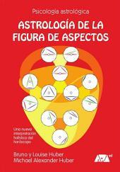 Astrología de la figura de aspectos: Una nueva interpretación global del horóscopo · Descripción detallada de 46 figuras de aspectos