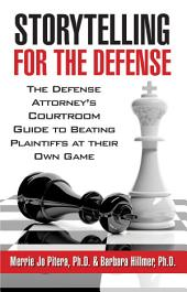 Storytelling for the Defense: Defense Attorney's Courtroom Guide to Beating Plaintiffs At Their Own Game