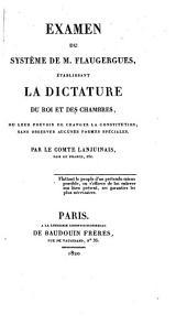 Exmen du système de M. Flaugergues, établissant la dictature du roi et des chambres: ou leur pouvoir de changer la constitution, sans observer aucunes formes spéciales