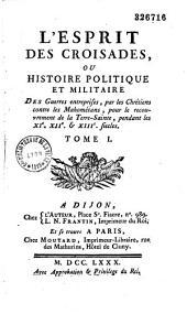 L' esprit des croisades ou Histoire politique et militaire des guerres entreprises par les chrétiens contre les mahométans: Volume1