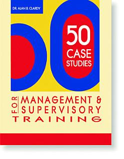 50 Case Studies for Management   Supervisory Training Book