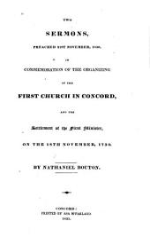 Two Sermons Preached 21st November, 1830: In Commemoration of the Organizing of the First Church in Concord, and the Settlement of the First Minister, on the 18th November, 1730