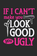 If I Can't Make You Look Good You Ugly