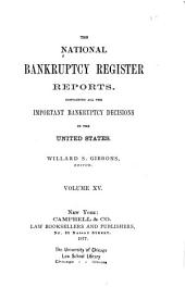 The National Bankruptcy Register: Containing Reports of the Leading Cases and Principal Rulings in Bankruptcy of the District Judges of the United States, Volume 15