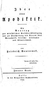 Idee einer Apodiktik: Ein Beytrag zur menschlichen Selbstverständigung und zur Entscheidung des Streits über Metaphysik, kritische Philosophie und Skepticismus, Band 2