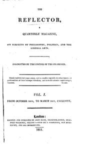 The Reflector, a quarterly magazine on subjects of philosophy, politics and the liberal arts, conducted by the ed. of The Examiner [J.H. Leigh Hunt].