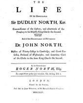The Life of the Honourable Sir Dudley North, Knt. ...: And of the Honourable and Reverend Dr. John North ...