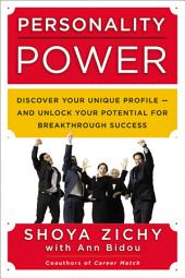 Personality Power: Discover Your Unique Profile--and Unlock Your Potential for Breakthrough Success