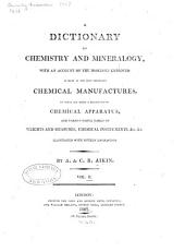 A Dictionary of Chemistry and Mineralogy: With an Account of the Processes Employed in Many of the Most Important Chemical Manufactures to which are Added a Description of Chemical Apparatus, and Various Useful Tables of Weights and Measures, Chemical Instruments, &c. &c, Volume 2