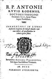 R.P. Antonii Rvvio Rodensis ... Commentarii In Libros Aristotelis Stagiritae de Caelo, & Mundo: vnà cum dubiis, & quaestionibus in Schola agitari solitis