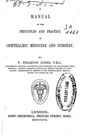 A Manual of the Principles and Practice of Ophthalmic Medicine and Surgery