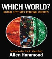 Which World: Global Destinies, Regional Choices - Scenarios for the 21st Century