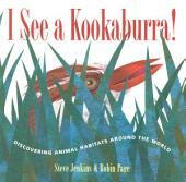 I See a Kookaburra!: Discovering Animal Habitats Around the World