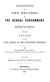 Report on the Teak Forests of the Tenasserim Provinces: With Other Papers on the Teak Forests of India