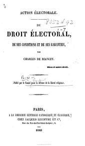 Action électorale. Du droit électoral, de ses conditions et de ses garantis, par Charles de Riancey