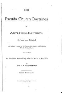 The Pseudo Church Doctrines of Anti Pedo Baptists Defined and Refuted PDF